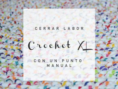 CERRAR UN PROYECTO DE CROCHET XL CON UN PUNTO MANUAL