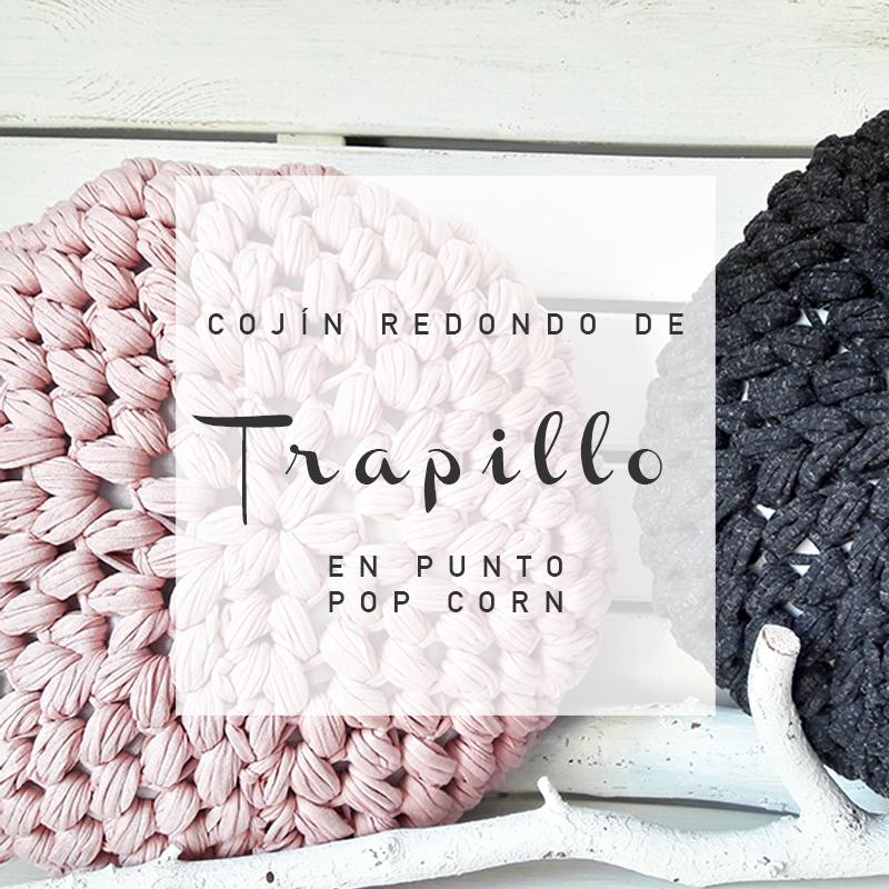 COJÍN REDONDO DE TRAPILLO EN PUNTO POP CORN - Lastrap crochet